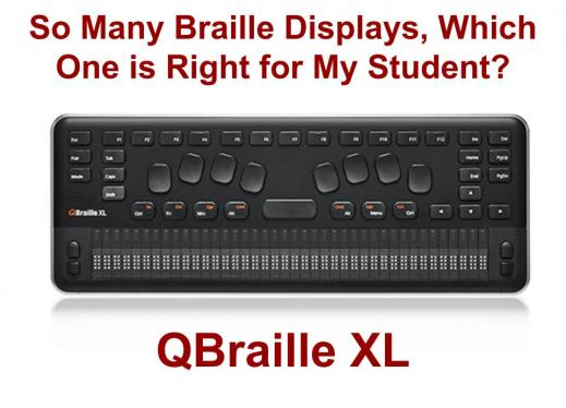 """Photo of QBraille XL and text, """"So many Braille Displays which one is right for my student?"""""""