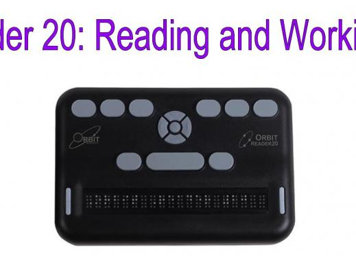 "Image of Orbit Reader 20 with text, ""Orbit Reader 20: Reading and Working in Files"""