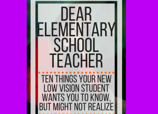 Dear elementary school teacher; 10 things your new low vision student wants you to know but may not realize. www.veroniiica.org