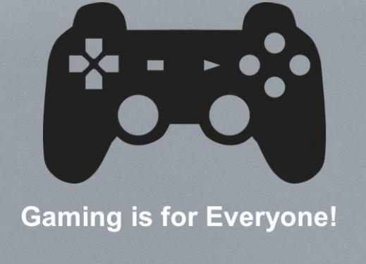 """Image of a game controller and text, """"Gaming is for Everyone!"""""""