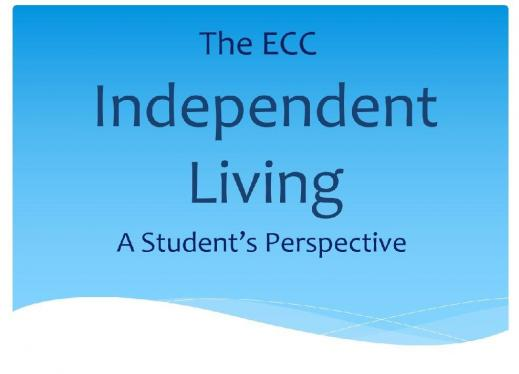 "Image of text, ""The ECC Independent Living a Student's Perspective"""