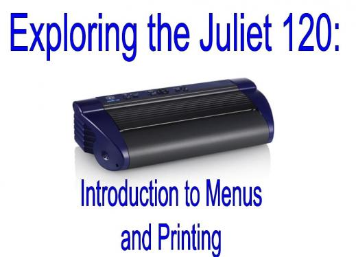 """Image of Juliet 120 embosser and text, """" Exploring the Juliet 120: Introduction to Menus and printing."""""""
