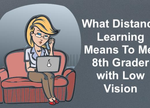"Cartoon of young lady sitting on a couch with a Mac and text, ""What Distance Learning Means to Me: 8th grader with low vision"""