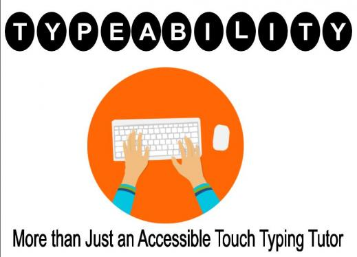 "Image of hands on a keyboard and text, ""TypeAbility, More than just an accessible Touch Typing Tutor"""