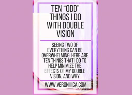 """Ten """"odd"""" things I do with double vision. www.veroniiiica.com"""