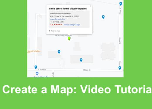 """Image of Google map of Illinois School for Visually Impaired and text, """"Create A Map: Video Tutorial"""""""