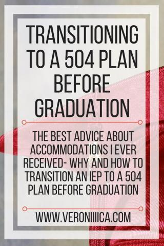 Transitioning to a 504 plan before graduation. www.veroniiiica.com