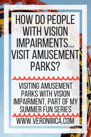 How do people with visual impairments visit amusement parks? www.veroniiiica.org