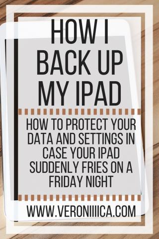 How I back up my iPad: how to protect your data & settings in case your iPad suddenly fries. www.veroniiiica.com