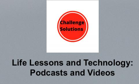 """Challenge Solutions logo. Text, """"Life Lessons and Technology: Podcasts and Videos"""""""