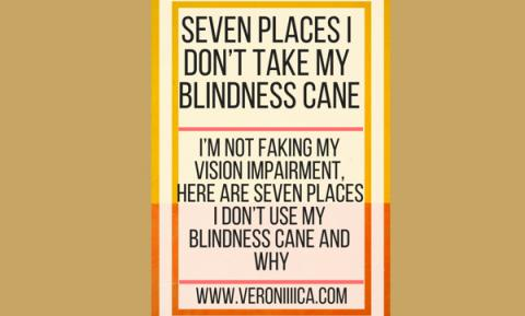 Seven places I don't take my blindness cane. www.veroniiiica.com