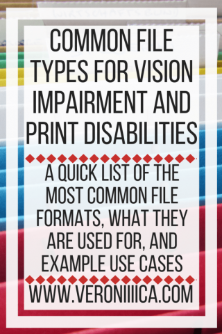 Common file types for vision impairment and print disabilities. www.veroniiiica.com