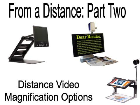 "Images of video magnifiers and text, ""From a Distance: Part 2 distance Video Magnification Options"