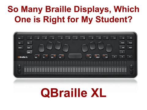 "Photo of QBraille XL and text, ""So many Braille Displays which one is right for my student?"""