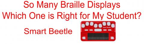 "Photo of Braille Beetle and text, ""So Many Braille Displays, Which One is Right for My Student? Smart Beetle."