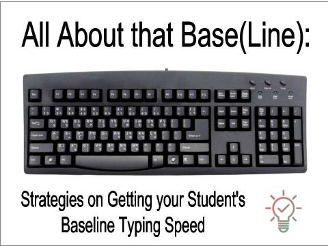 "Keyboard with text, ""All about that Base(line): Strategies on Getting your student's baseline typing speed."""