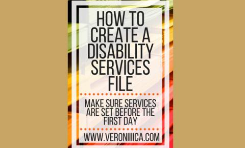 Disability Services Files:  part 4 in College Transition Series. www.veroniiiica.com