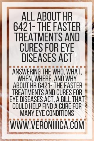 All Abut HR 6421 - The faster treatment and cures for eye diseases Act. www.veroniiiica.com