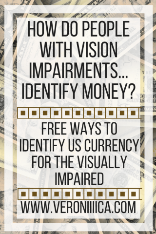 How Do People with Vision Impairments identify money? www.veroniiiica.com
