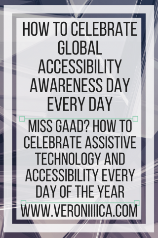How to Celebrate Global Accessibility Awareness Day Every Day. www.veroniiiica.org
