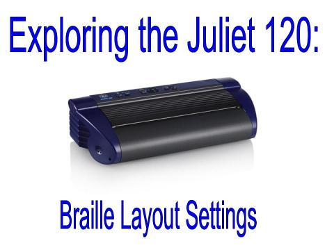 """Image with photo of Juliet 120 embosser and text, """"Exploring the Juliet 120 Braille Layout Settings"""""""