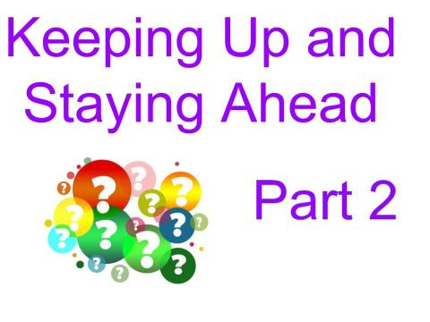 Image of brightly colored question marks with the text: Keeping up and staying ahead part 2.