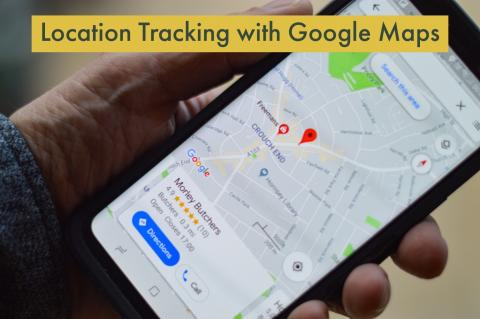 "Hand holding smart phone displaying Google Maps with text, ""Location Tracking with Google Maps"""