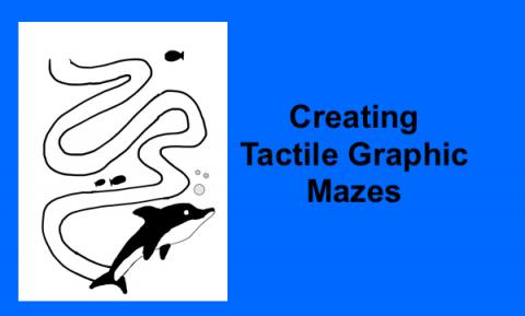 """Photo of dolphin """"stay between the lines"""" maze and text, """"Creating Tactile Graphic Mazes"""""""