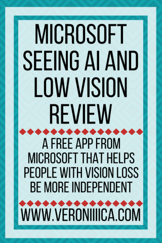 Graphic with text: Microsoft Seeing AI and Low Vision Review. www.veroniiiica.com