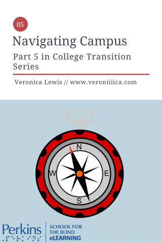 Navigating the College Campus: part 5 in College Transition Series.