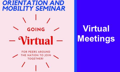 "Flier for virtual O&M meeting, ""Orientation and Mobility Seminar, going Virtual for peers around the nation to join together"""