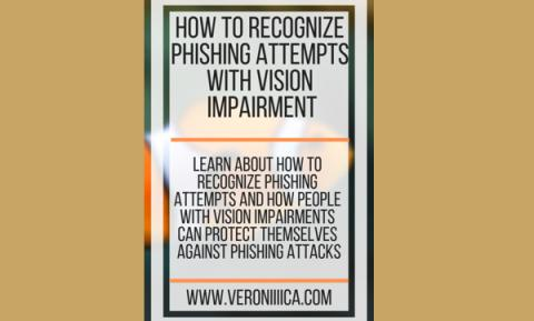 How to recognized phishing attempts with vision impairment.www.veroniiiica.com
