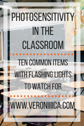 Photosensitivity in the Classroom: 10 common items with flashing lights to watch out for. www.veroniiiica.org