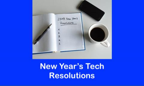"Image of  notebook with 2019 New Year's Resolutions 1- 5, coffee cup and smart phone and text, ""New Year's Tech Resolution"""