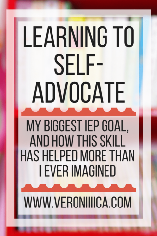 Learning to Self-Advocate: my biggest IEP goal. www.veroniiiica.com