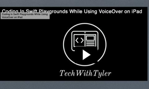 "Text, ""Coding in Swift Playgrounds while using VoiceOver on iPad. Tech with Tyler"""
