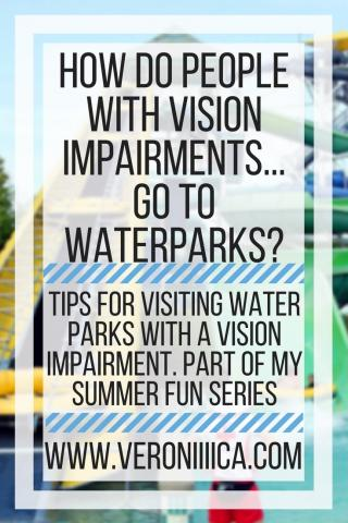 How do people with vision impairments go to waterparks? www.veroniiiica.com