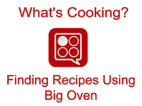 What's Cooking? Finding Recipes Using the Big Oven app.