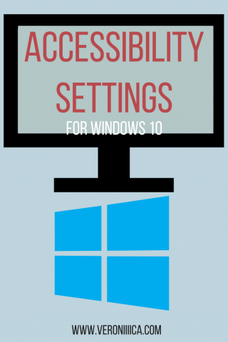 Accessibility Settings for Windows 10.  www.veroniiica.com