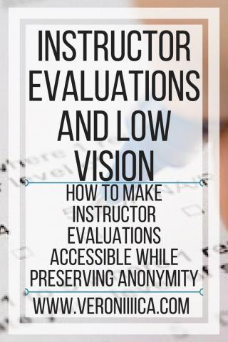 Instructor Evals & Low Vision; how to make  instructor evaluations accessible while preserving anonymity. www.veroniiiica.com