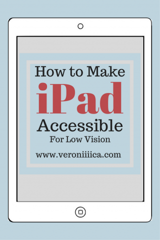How to make iPad Accessible for Low Vision.  www.veroniica.com