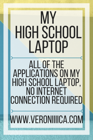 My high school laptop: all of the applications on my high school laptop, no internet connection required. www.veroniiica.com