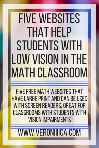 Five websites that help students with low vision in the math classroom. www.veroniiiica.com