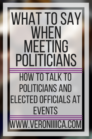 What to say when meeting politicians.  How to talk to politicians & elected officials at events. www.veroniiiica.com
