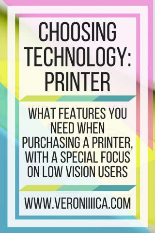 Choosing technology: Printer. What features you need with a special focus on low vision users. www.veroniiiica.com