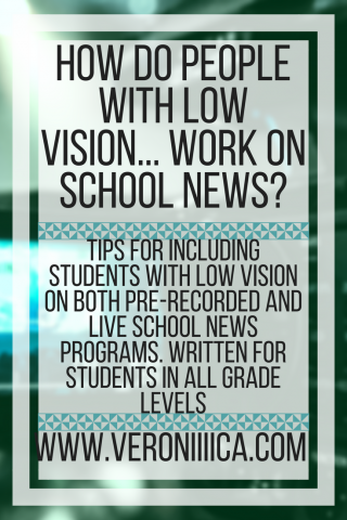 How do people with low vision work on school news? Tips for including students with low vision. www.veroniiiica.com
