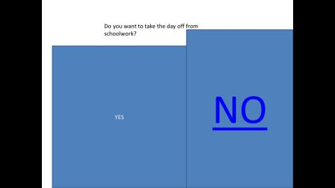 "A slide for a PowerPoint entitled, ""Do you want to take the day off from schoolwork?"""