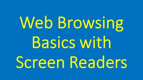 Graphic of title: Web Browsing Basics with Screen Readers