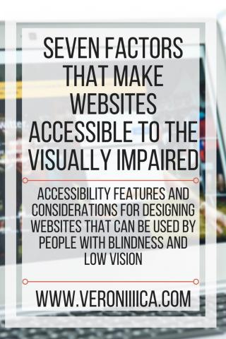 Seven Factors that make websites accessible to the visually impaired. www.veroniiiica.com