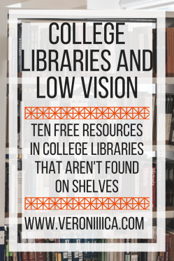 College Libraries and Low Vision: 10 free resources in college libraries that aren't found on shelves.  www.veroniiica.com